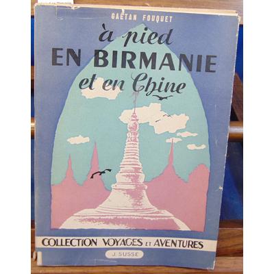 Fouquet Gaetan : à pied en Birmanie et en Chine (avec signature de  l'auteur )...