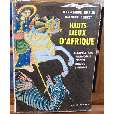 Berrier Jean-Claude : Hauts lieux d'Afrique. L'expédition Française Tibesti Congo Ethiopie.  ( Dédicacé )...