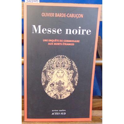 Barde-Cabuçon Olivier : Une enquête du commissaire aux morts étranges : Messe noire...