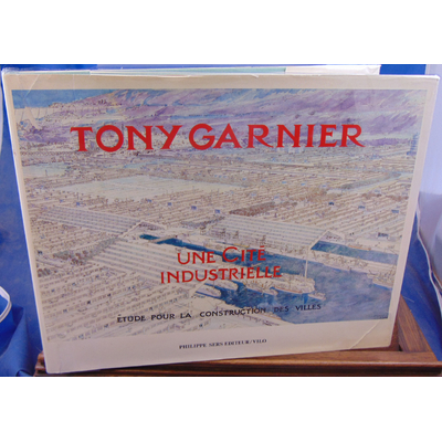 Garnier Tony : Une cité industrielle, Etude pour la Construction des Villes...