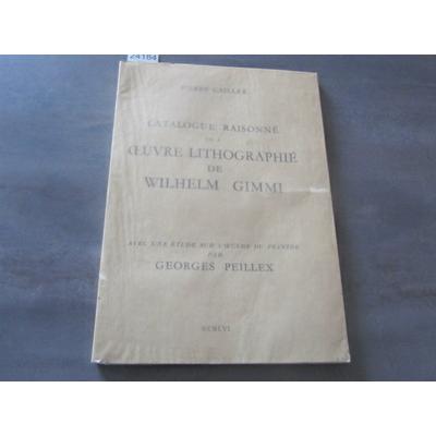Cailler, Pierre : Catalogue Raisonne de L'Oeuvre Lithographie de Wilhelm Gimmi. Avec une Etude sur L'Oeuvre du