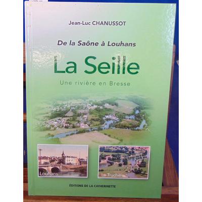 Chanussot Jean-Luc : La Seille, une Riviere en Bresse...