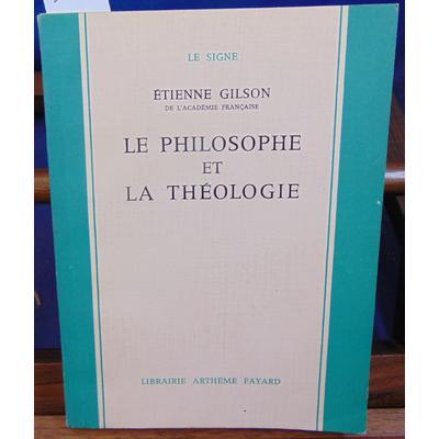 Gilson Etienne : Le philosophe et  la théologie...