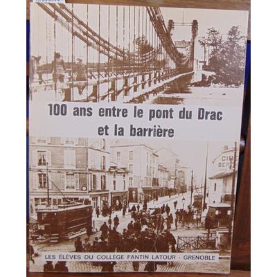 Collectif  : 100 ans entre le pont du Drac et la barrière...