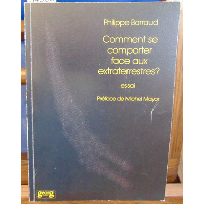 Barraud Philippe : Comment se comporter face aux extraterrestres ?...
