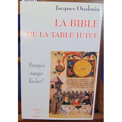 Ouaknin Jacques : La bible de la table juive : pourquoi manger kasher ?...