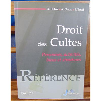 Delsol Xavier : Droit des cultes. Personnes, activités, biens et structures - 1ère éd...