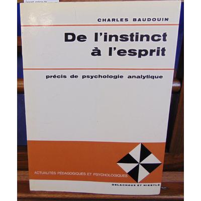 Baudouin Charles : De l'instinct à l'esprit, précis de psychologie analytique...
