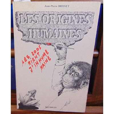 Brisset Jean-Pierre : Les origines humaines...