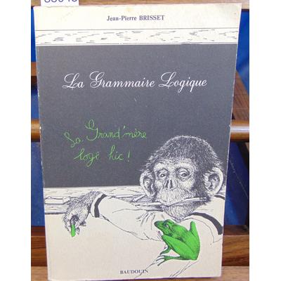 Brisset Jean-Pierre : La grammaire logique...