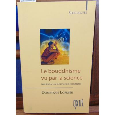 Lormier Dominique : Le Bouddhisme vu par la science...