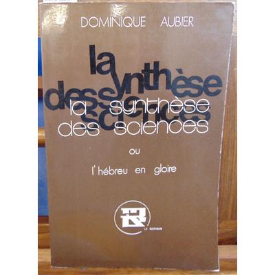 Aubier Dominique : La synthèse des sciences ou l'hébreu en gloire (avec un envoi de l'auteur)...