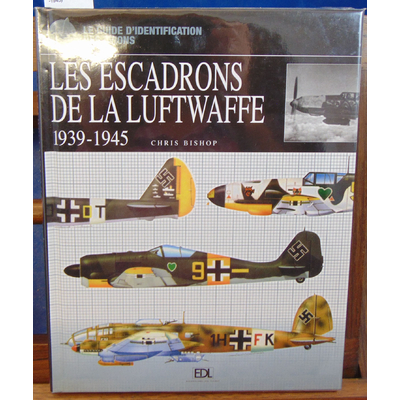 Bishop Chris : Les escadrons de la Luftwaffe (1939-1945)...