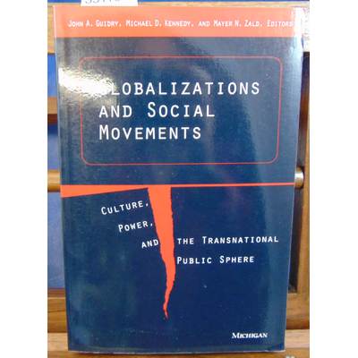 Guidry  : Globalizations and Social Movements: Culture, Power, and the Transnational Public Sphere...