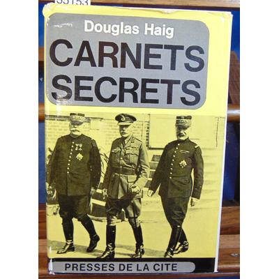 Haig  : Carnets secrets du Maréchal Douglas Haig 1914 -1919...