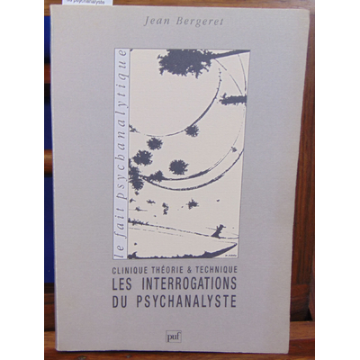 Bergeret Jean : Les interrogations du psychanalyste ...
