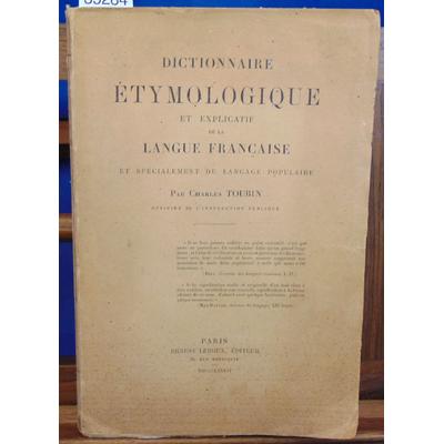Toubin Charles : Dictionnaire étymologique et explicatif de la langue française et spécialement du langage pop