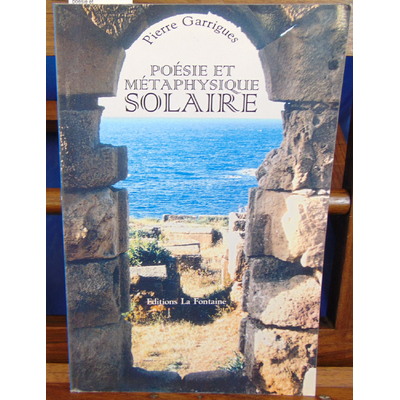 Garrigues Pierre : poesie et metaphysique solaire...