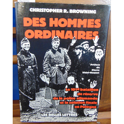 Browning  : Des hommes ordinaires : Le 101e bataillon de réserve de la police allemande et la solution finale
