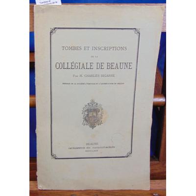 Bigarne Charles : Tombes et inscriptions de la Collégiale de Beaune...