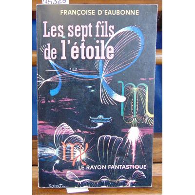 Eaubonne Françoise : Les sept fils de l'étoile...