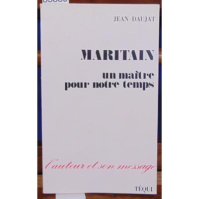 Daujat Jean : Maritain un maitre pour notre temps...