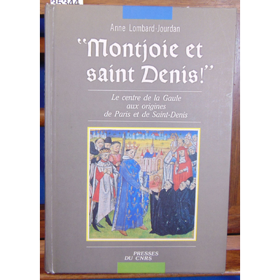 Lombard-Jourdan Anne : Montjoie et Saint Denis: Le centre de la Gaule aux origines de Paris et de Saint-Denis.