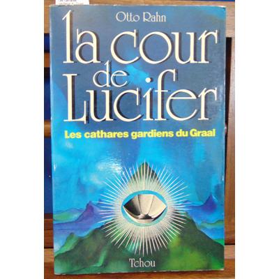Rahn  : La cour de Lucifer. Les cathares gardiens du Graal...