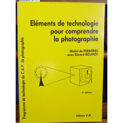 Ferrieres  : Elements de technologie pour comprendre la photographie...