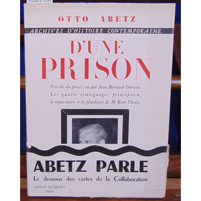 Abetz Otto : D'une prison. Précédé du Procès Abetz vu par Jean Bernard-Derosne. Suivi des principales dépositi