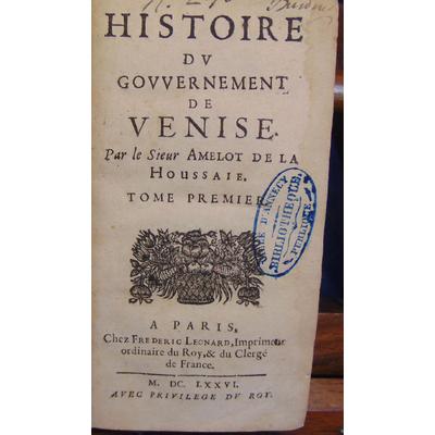 Houssaie Amelot de : Histoire du gouvernement de Venise...