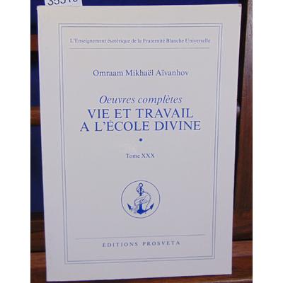 Aïvanhov Omraam Mikhaël : Vie et travail à l'école divine - volume 1...