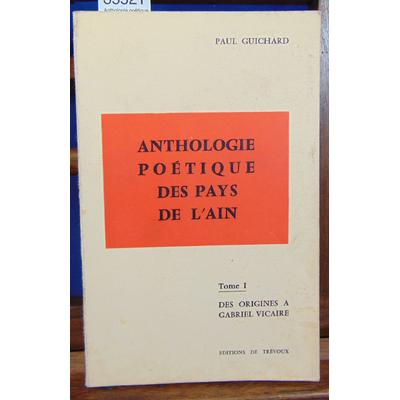 Guichard Paul : Anthologie poétique des pays de l'ain. Tome I. Des origines à Gabriel Vicaire...