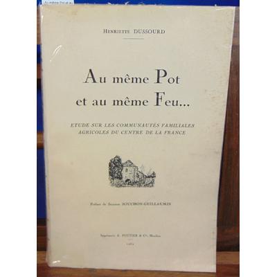 Dussourd Henriette : Au même Pot et au même Feu... Etude sur les communautés familiales agricoles du centre de