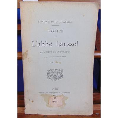 Chapelle Salomon de : Notice sur l'Abbé Laussel procureur de la commune à la municipalité de Lyon...
