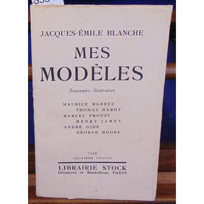 Blanche Jacques-emile : Mes modèles. Souvenirs littéraires. Barrès - Hardy - Proust - James - Gide - Moore...