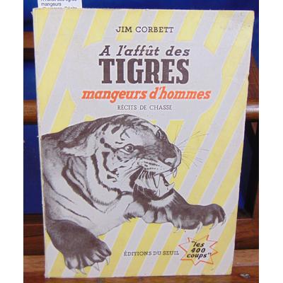 Corbett Jim : A l'affut des tigres mangeurs d'hommes. Récits de chasse...