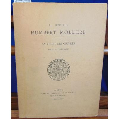 Terrebasse H. de : Le docteur Humbert Mollière. Sa vie et ses oeuvres...