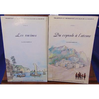 Robineau  : Tradition et modernité aux iles de la Société. -1 Du Coprah à l'atome - 2 Les Racines...