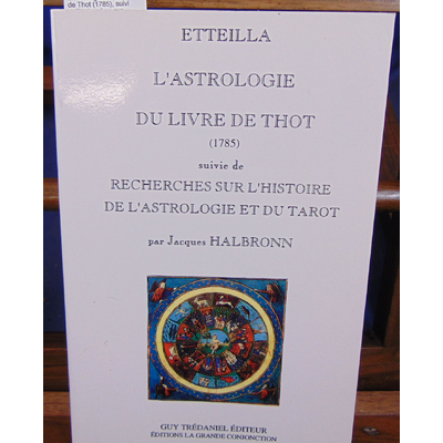 Etteilla  : L'Astrologie du livre de Thot (1785), suivi deRecherches sur l'histoire et l'astrologie du tarot..