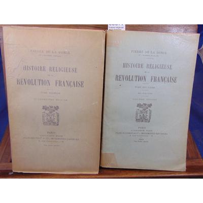 Gorce Pierre de : Histoire religieuse de la révolution Française. Tome 1 et 2...