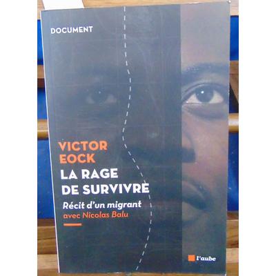 EOCK Victor : La rage de survivre : Récit d'un migrant...