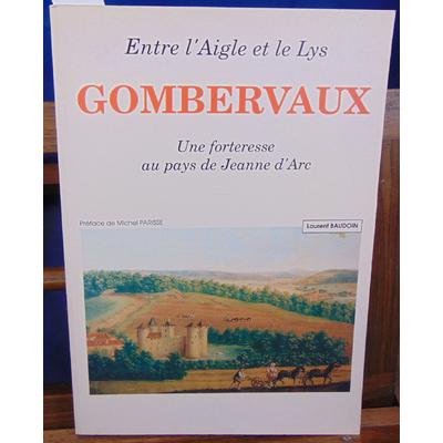 Baudouin Laurent : Entre l'Aigle et le Lys Gombervaux. Une forteresse au pays de Jeanne d'Arc...