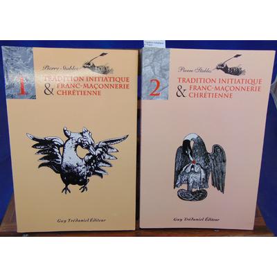 Stables Pierre : Tradition initiatique & Franc- chrétienne. tome 1 et 2...
