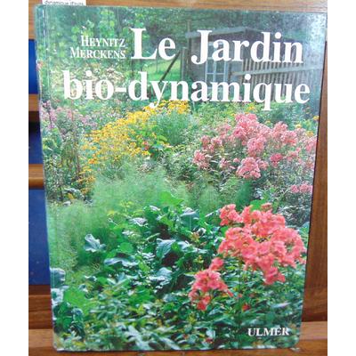 Heynitz  : Le jardin bio-dynamique (Fruits, légumes, fleurs, pelouse selon l'agriculture bio-dynamique)...