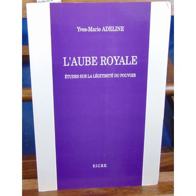 Adeline  : L'aube royale, études sur la légitimité du pouvoir...