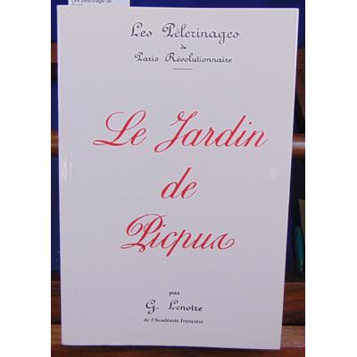 Lenotre G : Le jardin de Picpus. Les pèlerinage de Paris Révolutionnaire...
