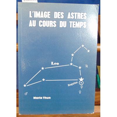 Thun Maria : L'image des astres au cours du temps...
