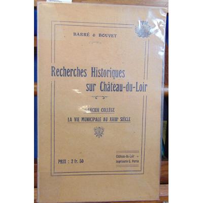 Barré  : Recherches historiques sur Chateau-Du-Loir : L'Ancien College, La Vie Municipale Au Xviiie Siecle...