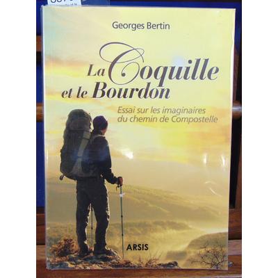 Bertin Georges : La Coquille et le bourdon : Essai sur les imaginaires du chemin de Compostelle...